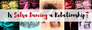 Is Salsa Dancing a Relationship?
