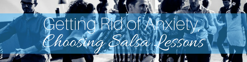 Get Rid of Your Anxiety, Choosing Salsa Dance Lessons